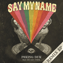 Say My Name (Remix EP) feat.Benjamin Joseph/Peking Duk