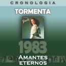 Tormenta Cronología - Amantes Eternos (1983)/Tormenta