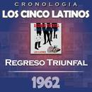 Los Cinco Latinos Cronología - Regreso Triunfal (1962)/Los Cinco Latinos