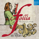 La follia - The Triumph of Folly/Ensemble Oni Wytars