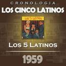 Los Cinco Latinos Cronología - Los 5 Latinos (1959)/Los Cinco Latinos