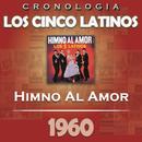 Los Cinco Latinos Cronología - Himno al Amor (1960)/Los Cinco Latinos