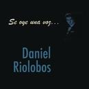 Se Oye Una Voz... Daniel Riolobos/Daniel Riolobos