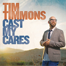 Cast My Cares/Tim Timmons