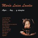 Ayer...Hoy...Y Siempre/Maria Luisa Landin
