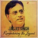 Remembering The Legend/Jagjit Singh