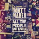 All The People Said Amen/Matt Maher