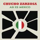 Así Es México/Chucho Zarzosa