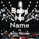 Baby No Name/Britta Persson
