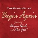 Begin Again (feat. Megan Nicole and Alex Goot) feat.Megan Nicole,Alex Goot/The Piano Guys