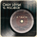 """El Tarachi/Chuy Leyva """"El Pescador"""""""