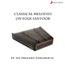 Classical Melodies On Folk Santoor/Pt. Om Prakash Chaurasia