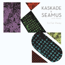 So Far Away (feat. Haley)/Kaskade & Seamus Haji