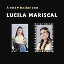 A Reír y Bailar Con Lucila Mariscal/Lucila Mariscal