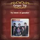 Tú Fuiste el Ganador/Grupo Tip