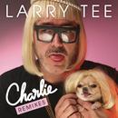 Charlie! (Remixes) feat.Charlie Le Mindu/Larry Tee