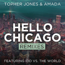 Hello Chicago (Remixes) feat.Ido Vs. The World/Topher Jones