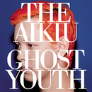 Ghost Youth/The Aikiu