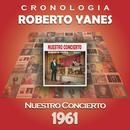 Roberto Yanés Cronología - Nuestro Concierto (1961)/Roberto Yanés
