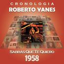 Roberto Yanés Cronología - Sabrás Que Te Quiero (1958)/Roberto Yanés