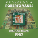 Roberto Yanés Cronología - Yo Se Que Te Amo (1967)/Roberto Yanés