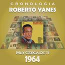 Roberto Yanés Cronología - Muy Cerca de Tí (1964)/Roberto Yanés