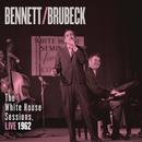 Bennett & Brubeck: The White House Sessions, Live 1962/Tony Bennett & Dave Brubeck