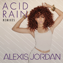 Acid Rain - REMIXES/Alexis Jordan