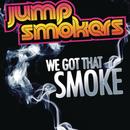 We Got That Smoke/Jump Smokers