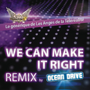 We Can Make It Right (Ocean Drive Remix Radio edit)/Generique Les Anges de la téléréalité