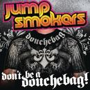 Don't Be a Douchebag/Jump Smokers