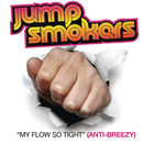 My Flow So Tight/Jump Smokers