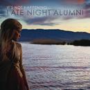 It's Not Happening/Late Night Alumni