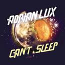 Cant Sleep/Adrian Lux