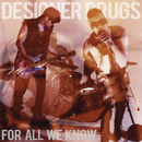 For All We Know (Remixes)/Designer Drugs