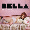 Nobody Loves Me (Remixes)/Bella
