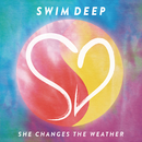 She Changes the Weather/Swim Deep