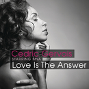 Love Is The Answer (Starring Mya)/Cedric Gervais