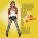 Jump Up & Rail/Ms. Thing
