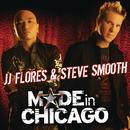 Made In Chicago/JJ Flores & Steve Smooth
