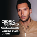 Where Ever U Are feat.Jessica Sutta/Cedric Gervais