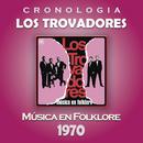 Los Trovadores Cronología - Música en Folklore (1970)/Los Trovadores