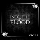 Vices/Into The Flood