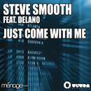 Just Come With Me feat.Delano/Steve Smooth