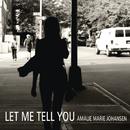 Let Me Tell You/Amalie Marie Johansen