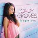 Forget You/Cady Groves