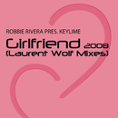 Girlfriend (Laurent Wolf Mixes)/Robbie Rivera presents Keylime
