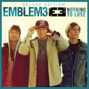 Nothing To Lose (Deluxe Version)/Emblem3