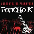 Arrebatos de Primavera/Poncho K