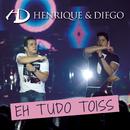 Eh Tudo Toiss ((Bonus Track) (Ao Vivo))/Henrique & Diego